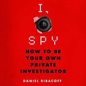 I, Spy: How to Be Your Own Private Investigator [Audiobook]