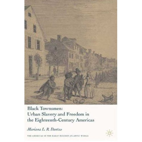 Black Townsmen: Urban Slavery and Freedom in the Eighteenth-Century Americas