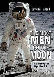 The First Men on the Moon: The Story of Apollo 11 (Springer Praxis Books / Space Exploration) [Repost]