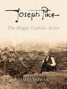 Joseph Pike: The Happy Catholic Artist