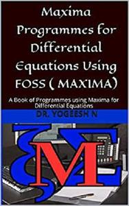 Maxima Programmes for Differential Equations Using FOSS ( MAXIMA)