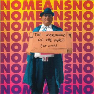 NoMeansNo - The Worldhood Of The World (As Such) (1995) {Alternative Tentacles}
