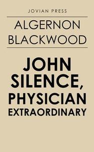 «John Silence, Physician Extraordinary» by Algernon Blackwood