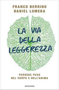 Franco Berrino - La via della leggerezza. Perdere peso nel corpo e nell'anima