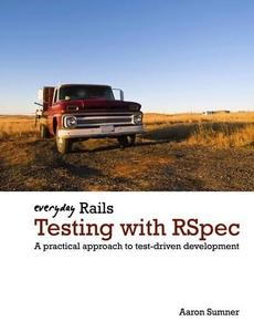 Everyday Rails Testing with RSpec: A practical approach to test-driven development