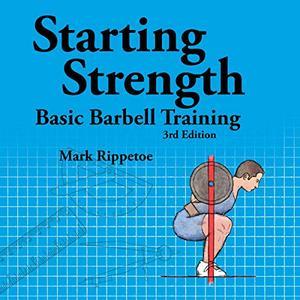 Starting Strength: Basic Barbell Training, 3rd Edition [Audiobook]