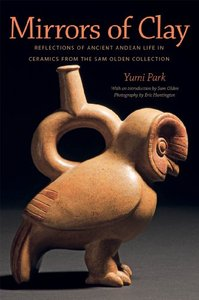 Mirrors of Clay: Reflections of Ancient Andean Life in Ceramics from the Sam Olden Collection (repost)