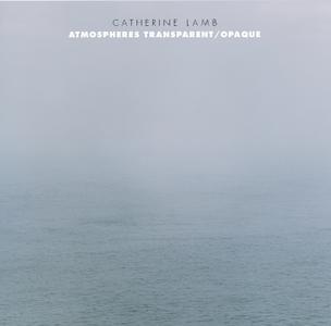 Catherine Lamb - Atmospheres Transparent / Opaque - Ensemble Dedalus (2019) {New World 80806-2}