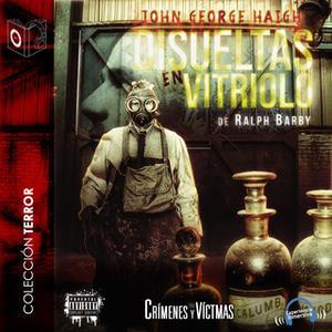 «Disueltas en vitriolo: John George Haigh» by Ralph Barby