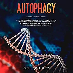 Autophagy: Discover How to Activate Autophagy Safely Through Intermittent Fasting [Audiobook]
