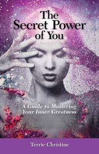 The Secret Power of You: A Guide to Mastering Your Inner Greatness