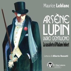 «Arsène Lupin, ladro gentiluomo. La cassaforte di Madame Imbert» by Leblanc Maurice