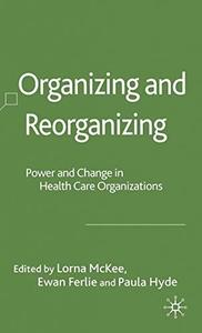 Organizing and Reorganizing: Power and Change in Health Care Organizations