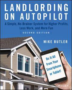 Landlording on AutoPilot: A Simple, No-Brainer System for Higher Profits, Less Work and More Fun, 2nd Edition