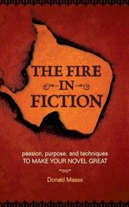 The Fire in Fiction: Passion, Purpose and Techniques to Make Your Novel Great (Repost)