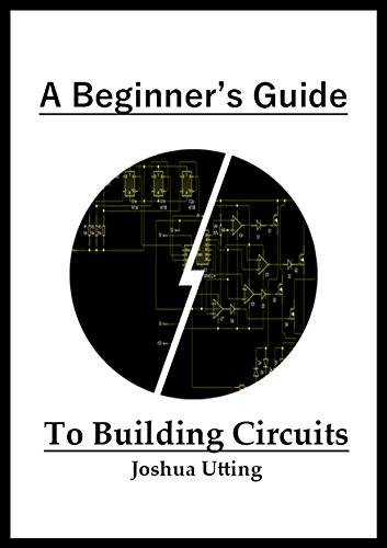 A Beginner's Guide To Building Circuits