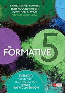 The Formative 5: Everyday Assessment Techniques for Every Math Classroom