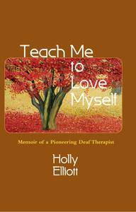 Teach Me to Love Myself: Memoir of a Pioneering Deaf Therapist
