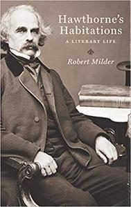 Hawthorne's Habitations: A Literary Life