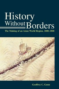 History Without Borders: The Making of an Asian World Region, 1000-1800