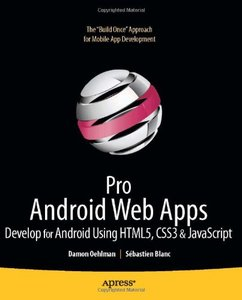 Pro Android Web Apps: Develop for Android using HTML5, CSS3 & JavaScript