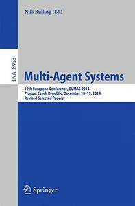 Multi-Agent Systems: 12th European Conference, EUMAS 2014, Prague, Czech Republic, December 18-19, 2014(Repost)