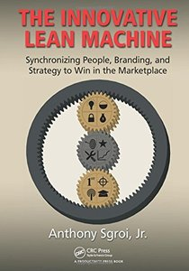 The Innovative Lean Machine: Synchronizing People, Branding, and Strategy to Win in the Marketplace (repost)