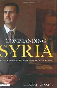Commanding Syria: Bashar al-Asad and the First Years in Power (Library of Modern Middle East Studies)