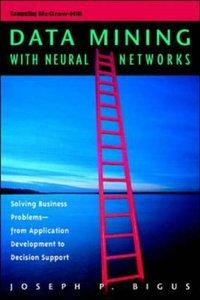 Data Mining With Neural Networks Solving Business Problems From Application Development To Decision Support