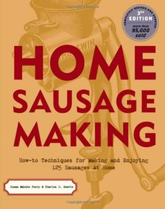 Home Sausage Making: How-To Techniques for Making and Enjoying 100 Sausages at Home (repost)