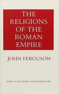 John Ferguson - The Religions of the Roman Empire