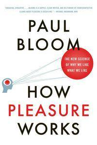 Paul Bloom - How Pleasure Works: The New Science of Why We Like What We Like [Audiobook]