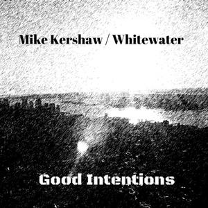 Mike Kershaw / Whitewater - Good Intentions (EP) (2019)