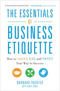 The Essentials of Business Etiquette: How to Greet, Eat, and Tweet Your Way to Success (repost)