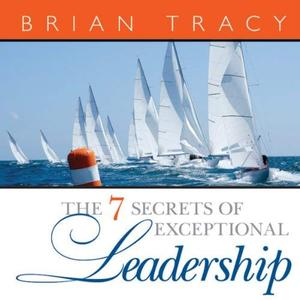 The 7 Secrets of Exceptional Leadership [Audiobook]