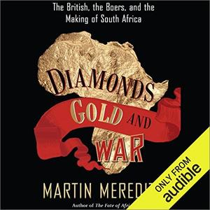 Diamonds, Gold, and War: The British, the Boers, and the Making of South Africa [Audiobook]