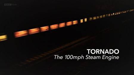 BBC - Tornado: The 100mph Steam Engine (2017)