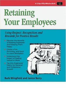 Retaining Your Employees: Using Respect, Recognition, and Rewards for Positive Results (Crisp Fifty-Minute Series)