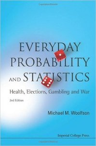 Everyday Probability And Statistics: Health, Elections, Gambling and War (2nd Edition)