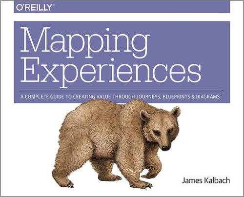 Mapping Experiences  A Guide To Creating Value Through
