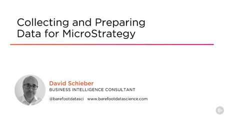 Collecting and Preparing Data for MicroStrategy
