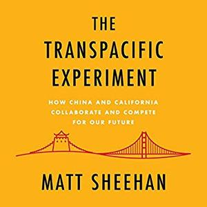 The Transpacific Experiment: How China and California Collaborate and Compete for Our Future [Audiobook]