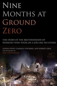 «Nine Months at Ground Zero: The Story of the Brotherhood of Workers Who Took on a Job Like No Other» by Glenn Stout,Cha