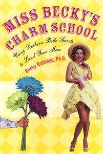 Miss Becky's Charm School: Using Southern Belle Secrets to Land Your Man (repost)