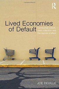 Lived Economies of Default: Consumer Credit, Debt Collection and the Capture of Affect