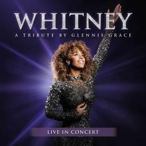 Glennis Grace - WHITNEY: A Tribute By Glennis Grace (Live in Concert) (2018)