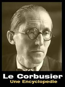 Le Corbusier, une encyclopedie (Collection Monographie)