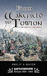 From Wakefield to Towton: The Wars of the Roses: Battleground - War of the Roses (Battleground Britain 1460-1461)