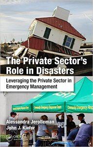 The Private Sector's Role in Disasters: Leveraging the Private Sector in Emergency Management