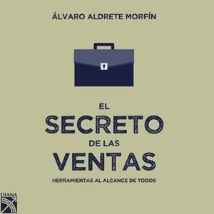 «El secreto de las ventas» by Álvaro Aldrete Morfín